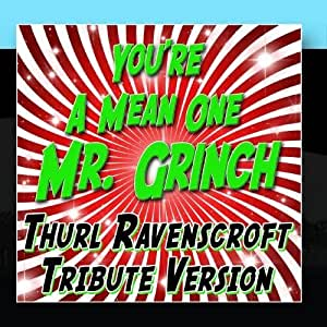 - You're A Mean One Mr. Grinch - Thurl Ravenscroft Tribute Version by The Hit Nation - Amazon ...