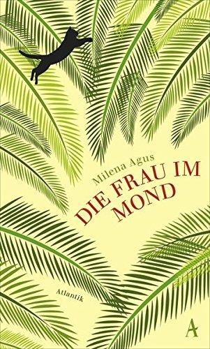 Die Frau im Mond Gebundenes Buch – 12. Oktober 2015 Milena Agus Monika Köpfer Atlantik 345565083X