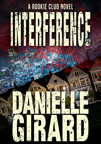 Interference: A Heart-Stopping Murder Thriller (Rookie Club Book 4) ()