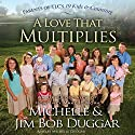 A Love That Multiplies Audiobook by Michelle Duggar, Jim Bob Duggar Narrated by Michelle Duggar