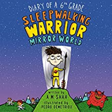 Diary of a 6th Grade Sleepwalking Warrior: Mirror World Audiobook by A.M. Shah Narrated by Will Tulin