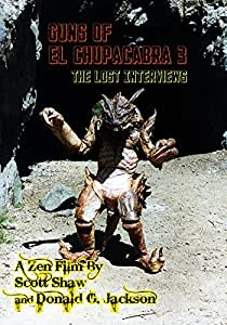 Guns of El Chupacabra 3: The Lost Interviews
