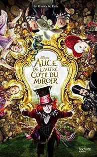 Alice, de L'autre côté du miroir - Le roman du film par Natacha Godeau