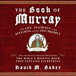 The Book of Murray: The Life, Teachings, and Kvetching of the Lost Prophet | David M. Bader