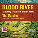 Blood River Audiobook by Tim Butcher Narrated by Tim Butcher