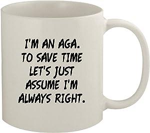 I'm An Aga. To Save Time Let's Just Assume I'm Always Right. - 11oz Coffee Mug, White