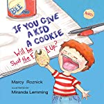 If You Give a Kid a Cookie, Will He Shut the F--k Up?: A Parody for Adults | Marcy Roznick