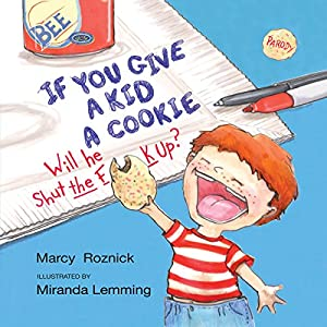 If You Give a Kid a Cookie, Will He Shut the F--k Up? Audiobook