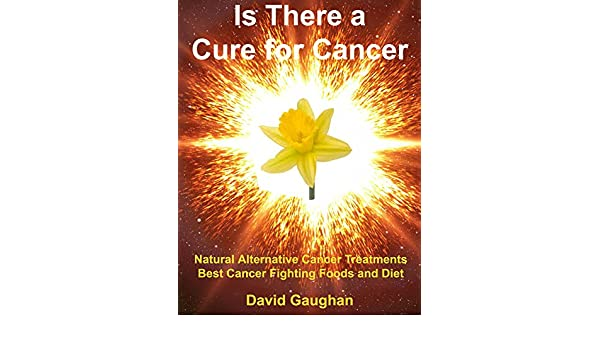 Is There a Cure for Cancer: Natural Alternative Cancer