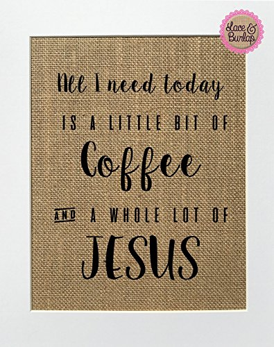 (8x10 UNFRAMED All I Need Today Is A Little Bit Of Coffee And A Whole Lot Of Jesus / Burlap Print Sign / Rustic Chic Vintage Birthday Gift Wall Decor Wedding Gift Religious House Decor)