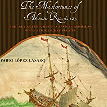 The Misfortunes of Alonso Ramírez: The True Adventures of a Spanish American with 17th-Century Pirates Audiobook by Fabio López Lázaro Narrated by Ted Brooks