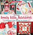 Lovely Little Patchwork: 18 Projects to Sew Through the Seasons