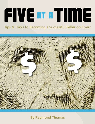 Download Five at a Time: Tips & Tricks to becoming a Successful Seller on Fiverr Pdf
