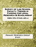 Survey of Law School Faculty: Trends in Funding for Legal Research & Scholarship