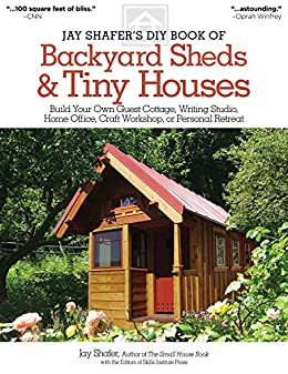 Jay Shaferu0027s DIY Book Of Backyard Sheds U0026 Tiny Houses: Build Your Own Guest  Cottage