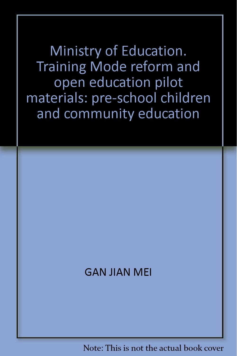 Ministry of Education. Training Mode reform and open education pilot materials: pre-school children and community education ebook