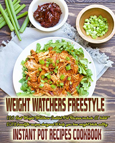 Weight Watchers Freestyle Instant Pot Recipes Cookbook: 120 Best Weight Watchers Instant Pot Recipes include 31 latest 2018 freestyle recipes that you ... to eat(Weight Watchers 2018, Flex Plan) by Mary Louis, Jennifer Lane