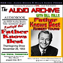 'Father Knows Best': A Thanksgiving 1953 Episode Radio/TV Program by  Audio Archive Narrated by Bill Mills, Robert Young