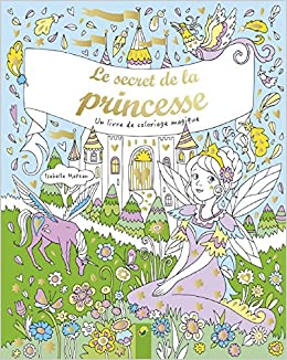 Le Secret De La Princesse Un Livre De Coloriage Magique Amazonco