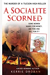 A Socialite Scorned: The Murder of a Tucson High-Roller Kindle Edition