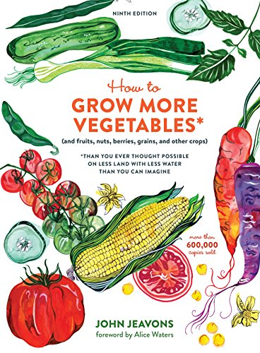 How to Grow More Vegetables, Ninth Edition: (and Fruits, Nuts, Berries, Grains, and Other Crops) Than You Ever Thought Possible on Less Land with Less Water Than You Can Imagine cover