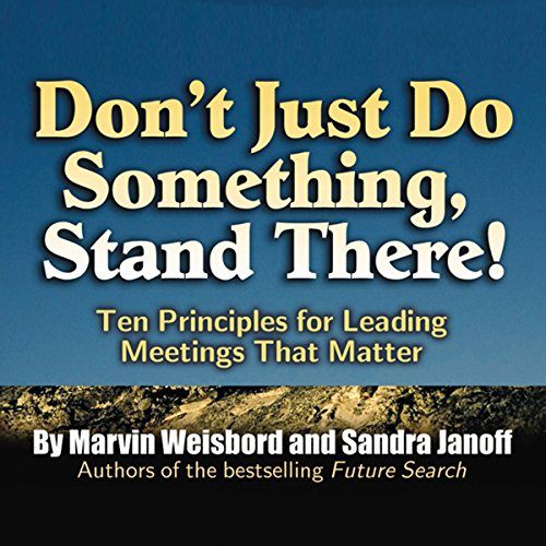 Don't Just Do Something, Stand There!: Ten Principles for Leading Meetings That Matter by Maria Jesus Aguilo