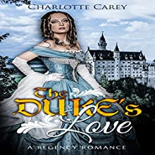 The Duke's Love: A Regency Romance Audiobook by Historical Deluxe, Charlotte Carey Narrated by Maren Swenson Waxenberg