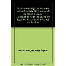 Tributo y trabajo del indio en Nueva Granada (de Jimenez de Quesada a Sande) (Publicaciones de la Escuela de Estudios Hispano-Americanos de Sevilla ...