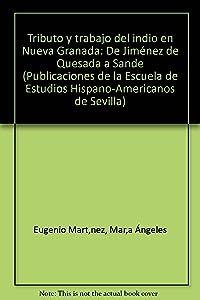 Tributo y trabajo del indio en Nueva Granada (de Jimenez de Quesada a Sande)