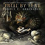 Trial by Fear: Fallen Powers Series, Book One | Bruce E. Arrington