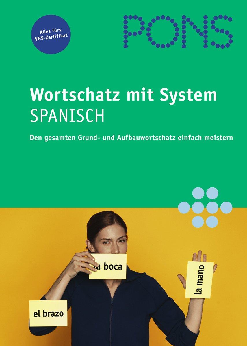 PONS Wortschatz mit System Spanisch: Den gesamten Grund- und Aufbauwortschatz einfach meistern