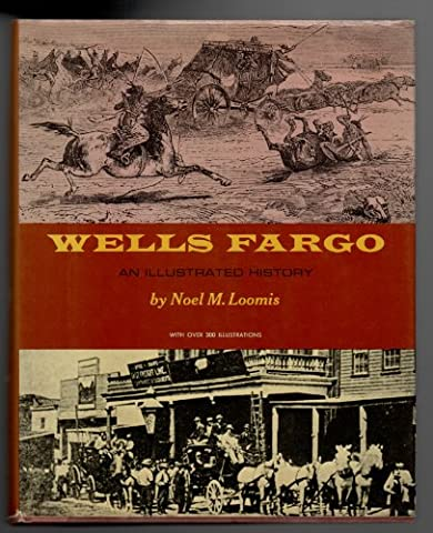 Wells Fargo : An Illustrated History with Over 300 Illustrations (Wells Fargo History)