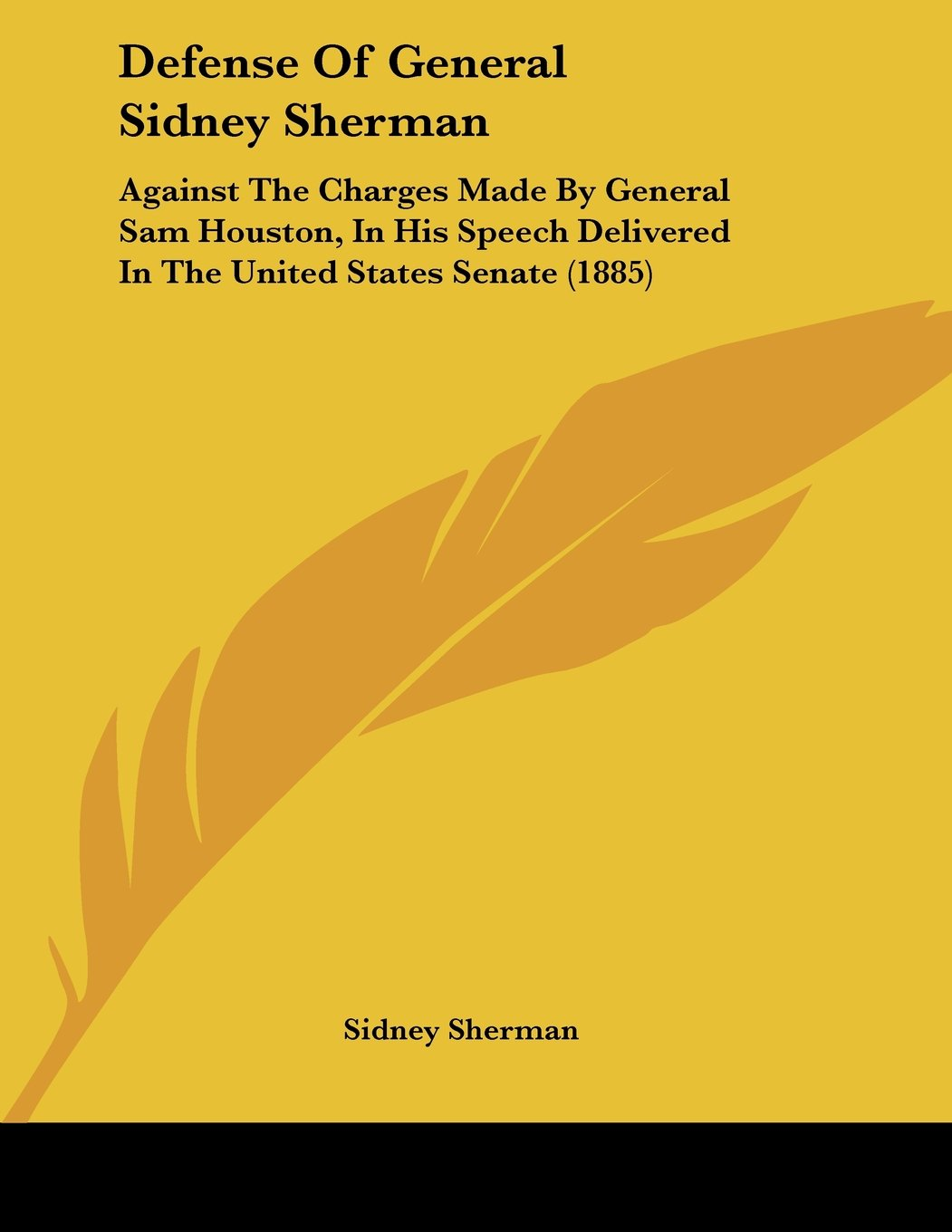 Defense of General Sidney Sherman: Against the Charges Made