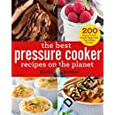 The Best Pressure Cooker Recipes on the Planet: 200 Triple-Tested, Family-Approved, Fast & Easy Recipes