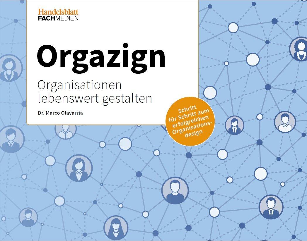 Orgazign - Organisationen lebenswert gestalten Taschenbuch – 14. Juni 2018 Dr. Marco Olavarria Handelsblatt Fachmedien 3942543672 Absatz / Marketing