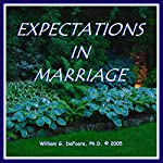 Expectations in Marriage: Healthy Ways to Deal With Disappointment and Anger in Loving Relationships | William G. DeFoore