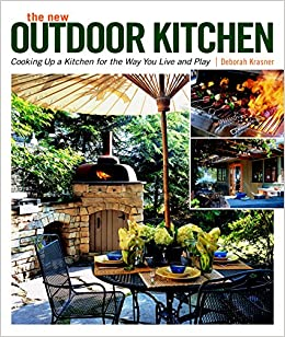 The New Outdoor Kitchen Cooking Up A Kitchen For The Way You Live And Play Krasner Deborah 9781600850097 Amazon Com Books