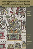img - for Lord Eight Wind of Suchixtlan and the Heroes of Ancient Oaxaca: Reading History in the Codex Zouche-Nuttall (Linda Schele Series in Maya and Pre-Columbian Studies) book / textbook / text book