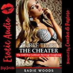 Three Times the Cheater: A Rough Group Sex Erotica Story with First Anal Sex | Sadie Woods