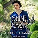 Shine Like the Dawn: A Novel Audiobook by Carrie Turansky Narrated by Anne Flosnik