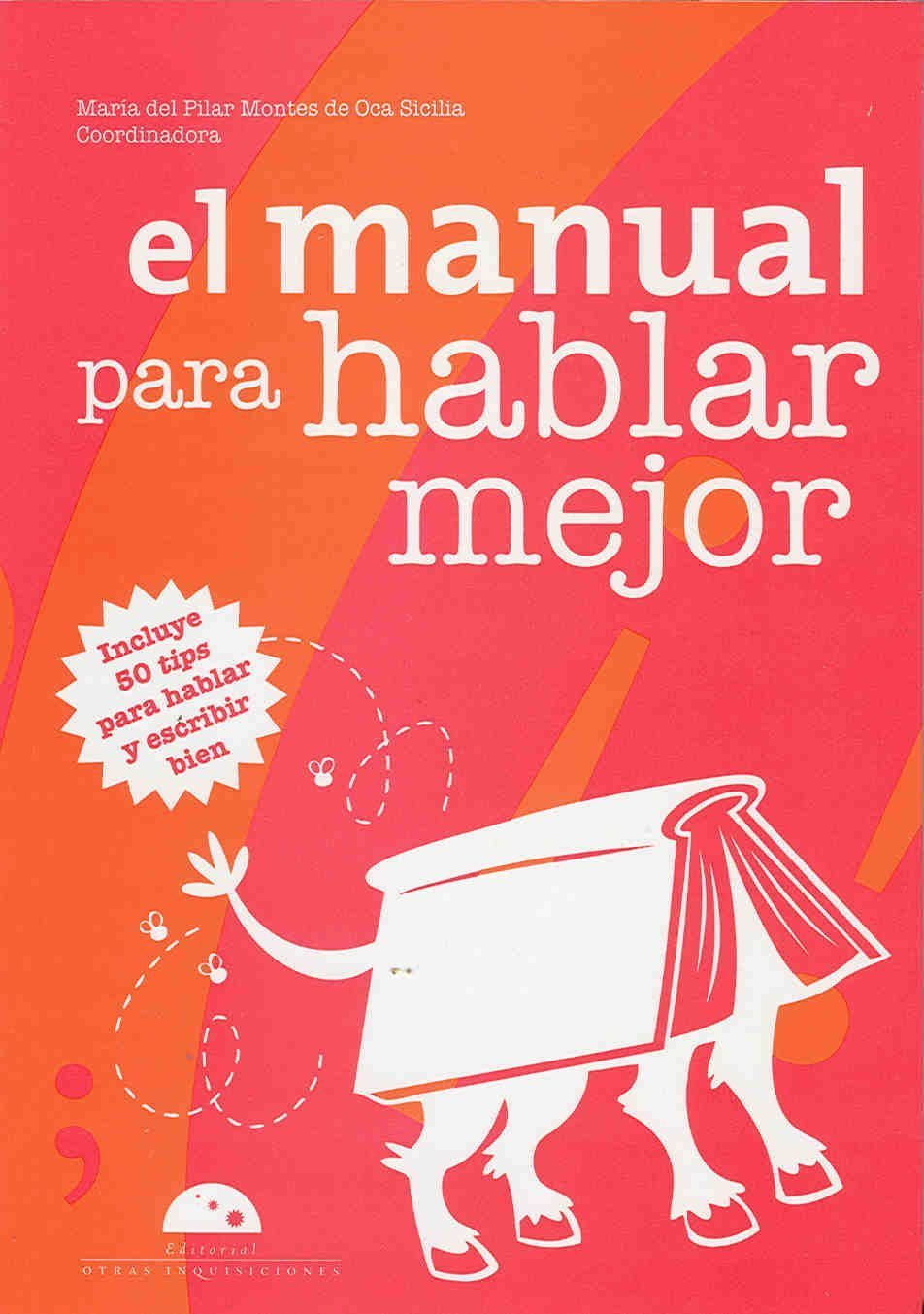El manual para hablar mejor/ The Manual on How to Have a Better Talking: Incluye 50 Tips Para Hablar Y Escribir Bien/ Includes 50 Tips to Speak and Write Well (Spanish Edition) PDF