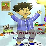 Je Ne Veux Pas Aller à L'école: I Don't Want to Go to School (French Edition)