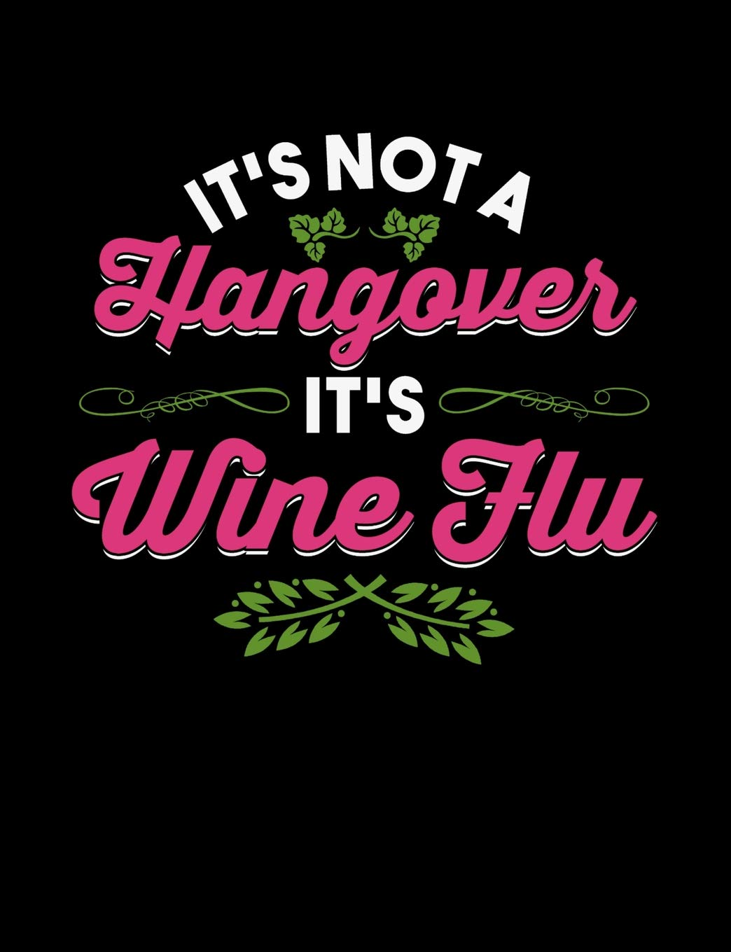 It's Not Hangover It's Wine Flu  Funny Quotes And Pun Themed College Ruled Composition Notebook