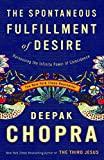 Image of The Spontaneous Fulfillment of Desire: Harnessing the Infinite Power of Coincidence (Chopra, Deepak)