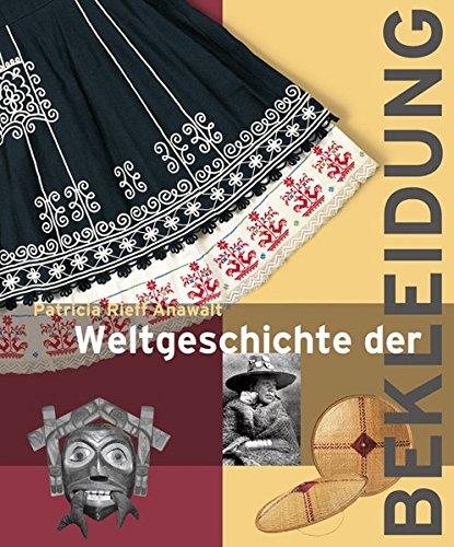 Weltgeschichte der Bekleidung: Geschichte Traditionen Kulturen