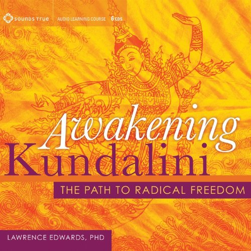 Awakening Kundalini: The Path to Radical Freedom by SOUNDS TRUE RECORDS