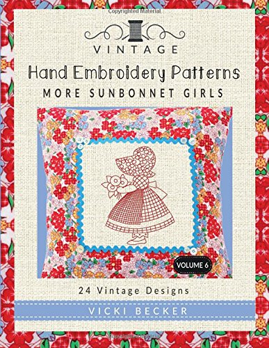 Vintage Hand Embroidery Patterns More Sunbonnet Girls: 24 Authentic Vintage Designs (Volume 6)