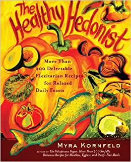 Book The Healthy Hedonist: More Than 200 Delectable Flexitarian Recipes for Relaxed Daily Feasts