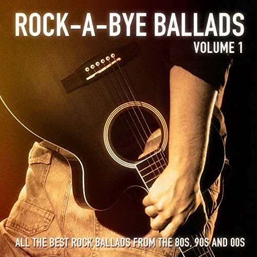 Rock-a-Bye Ballads, Vol. 1 (All the Best Rock Ballads from the 80s, 90s and 00s)