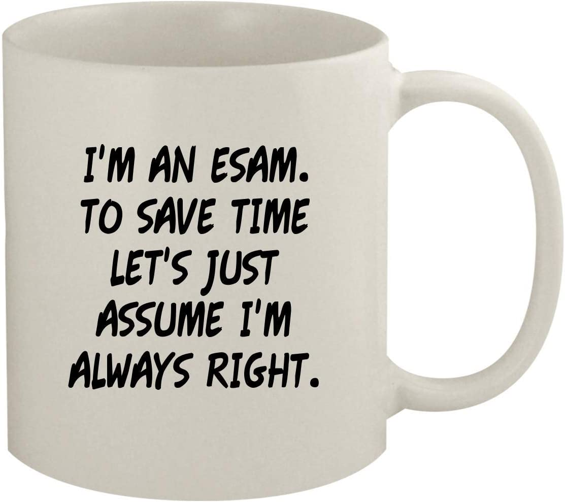I'm An Esam. To Save Time Let's Just Assume I'm Always Right. - 11oz Coffee Mug, White